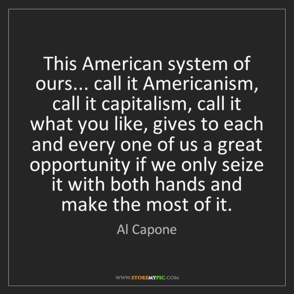 Al Capone: This American system of ours... call it Americanism,...