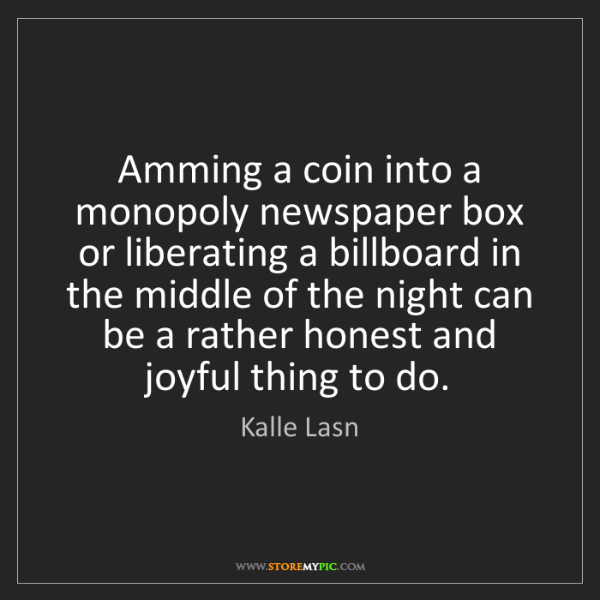 Kalle Lasn: Amming a coin into a monopoly newspaper box or liberating...