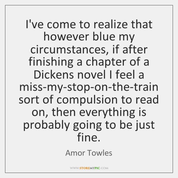 I've come to realize that however blue my circumstances, if after finishing ...