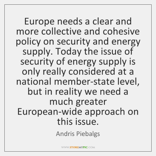 Europe needs a clear and more collective and cohesive policy on security ...
