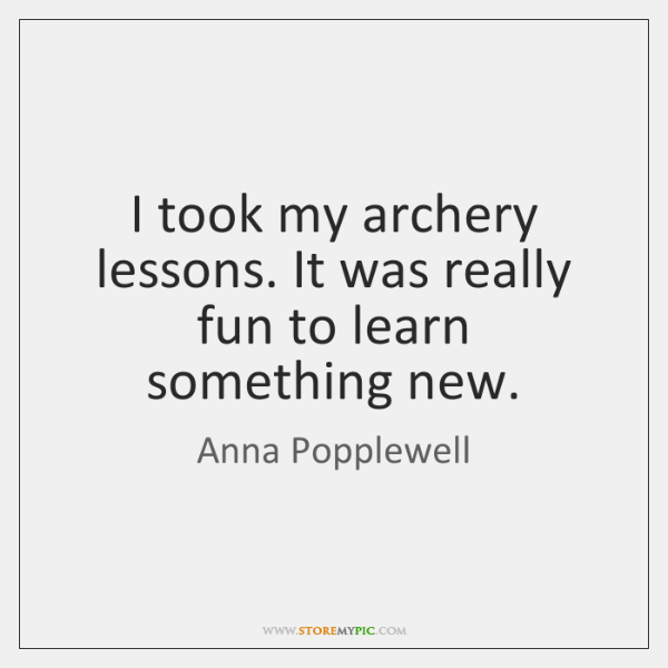 I took my archery lessons. It was really fun to learn something ...