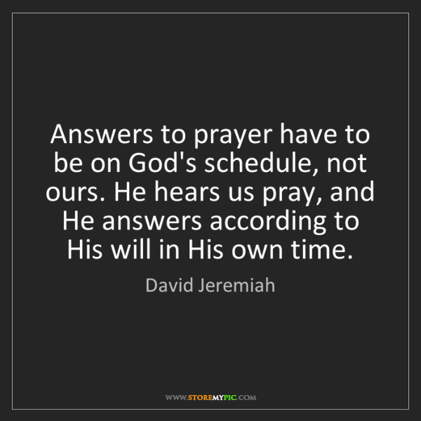 David Jeremiah: Answers to prayer have to be on God's schedule, not ours....