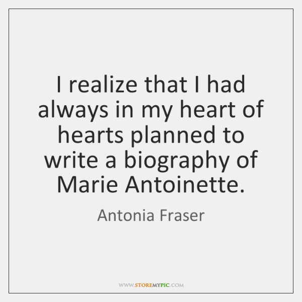 I realize that I had always in my heart of hearts planned ...