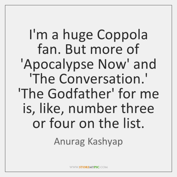 I'm a huge Coppola fan. But more of 'Apocalypse Now' and 'The ...