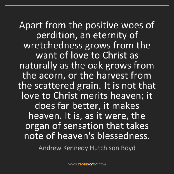 Andrew Kennedy Hutchison Boyd: Apart from the positive woes of perdition, an eternity...