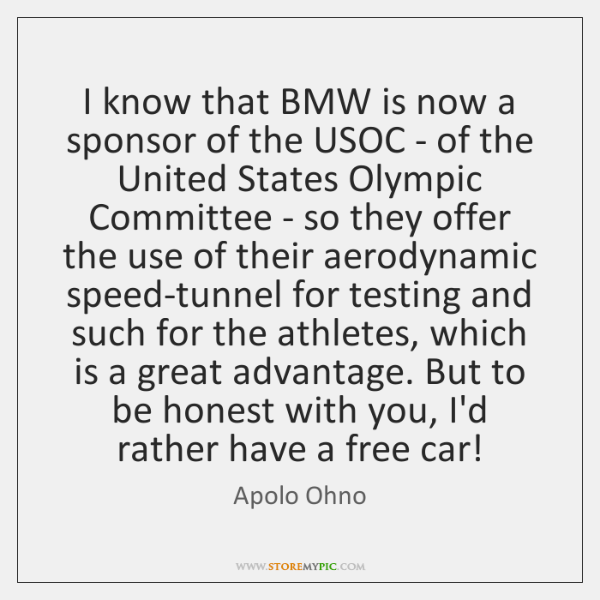 I know that BMW is now a sponsor of the USOC - ...