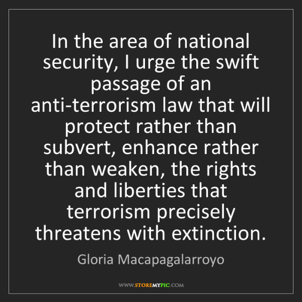 Gloria Macapagalarroyo: In the area of national security, I urge the swift passage...