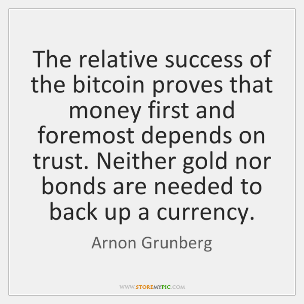 The relative success of the bitcoin proves that money first and foremost ...