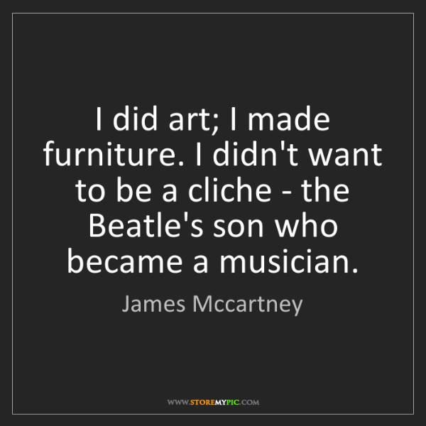 James Mccartney: I did art; I made furniture. I didn't want to be a cliche...
