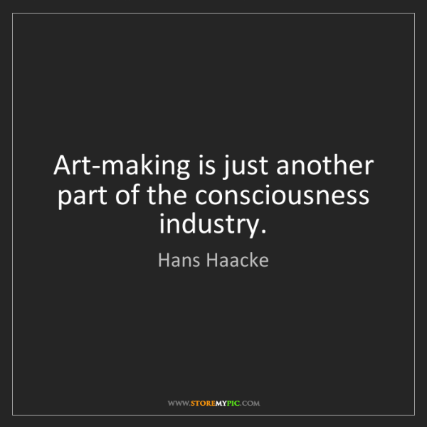 Hans Haacke: Art-making is just another part of the consciousness...