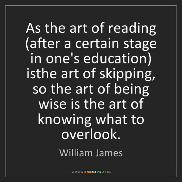 William James: As the art of reading (after a certain stage in one's...