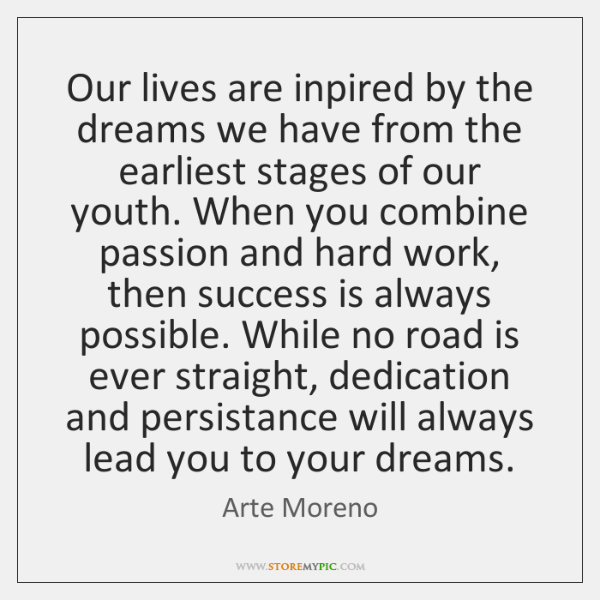Our lives are inpired by the dreams we have from the earliest ...