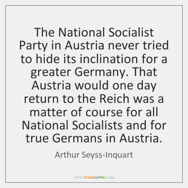 The National Socialist Party in Austria never tried to hide its inclination ...