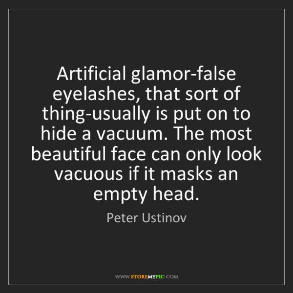 Peter Ustinov: Artificial glamor-false eyelashes, that sort of thing-usually...