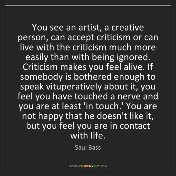 Saul Bass: You see an artist, a creative person, can accept criticism...