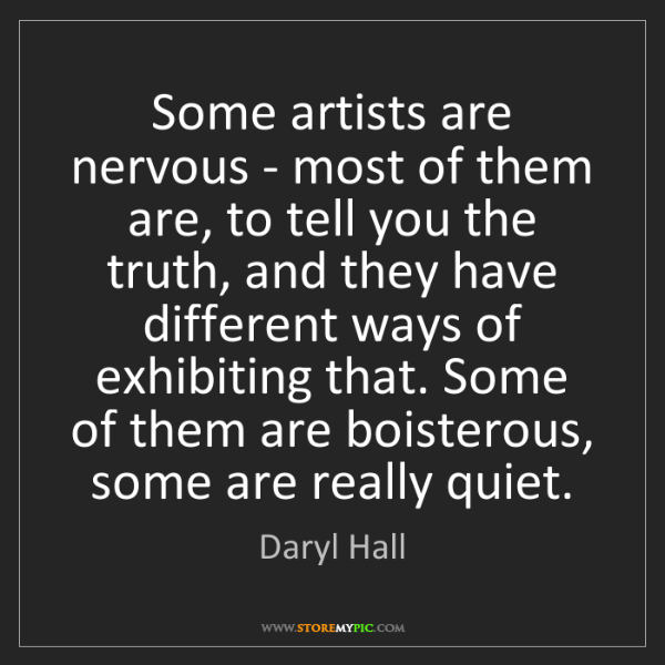 Daryl Hall: Some artists are nervous - most of them are, to tell...
