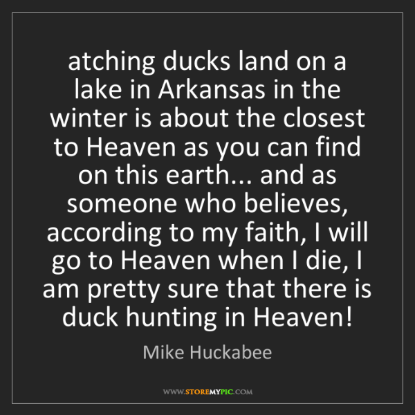 Mike Huckabee: atching ducks land on a lake in Arkansas in the winter...