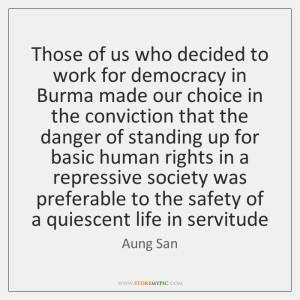 Those of us who decided to work for democracy in Burma made ...