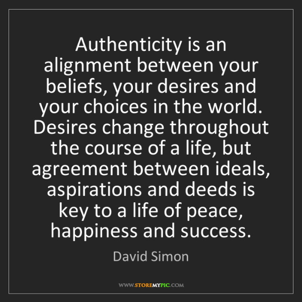 David Simon: Authenticity is an alignment between your beliefs, your...