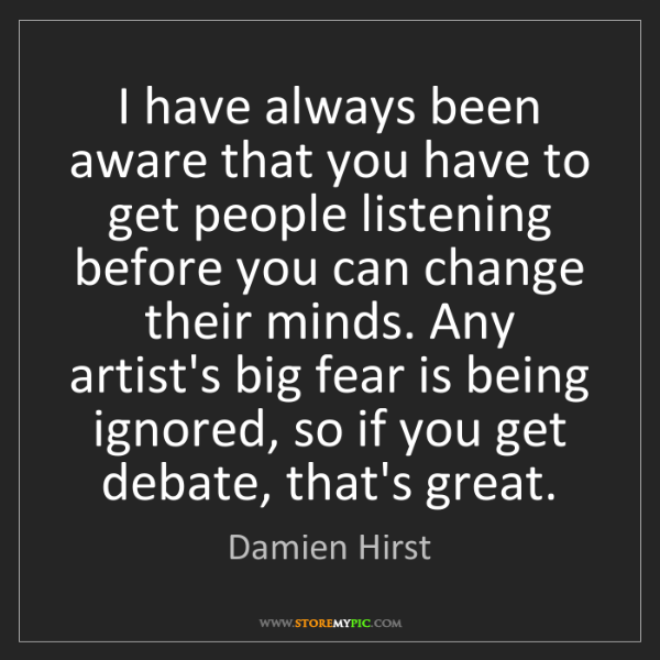 Damien Hirst: I have always been aware that you have to get people...