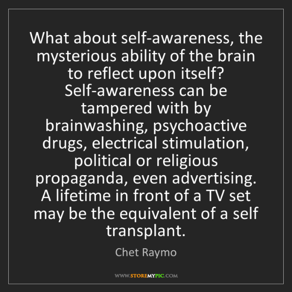 Chet Raymo: What about self-awareness, the mysterious ability of...