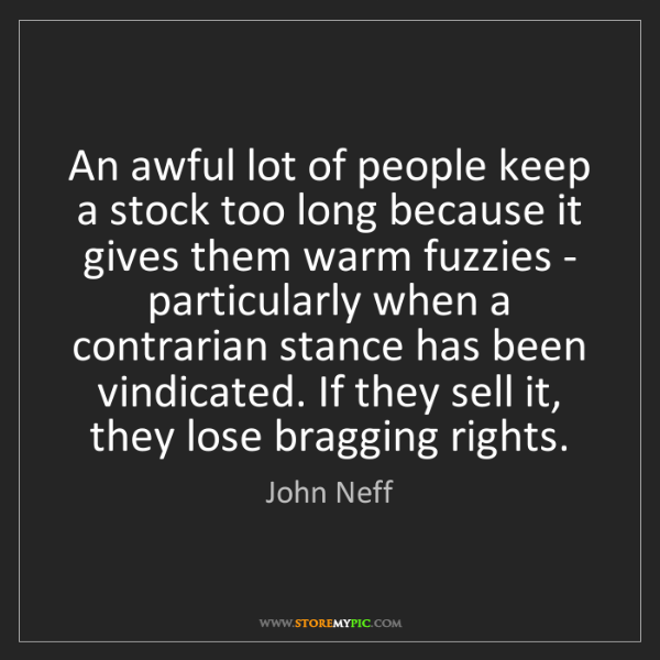 John Neff: An awful lot of people keep a stock too long because...