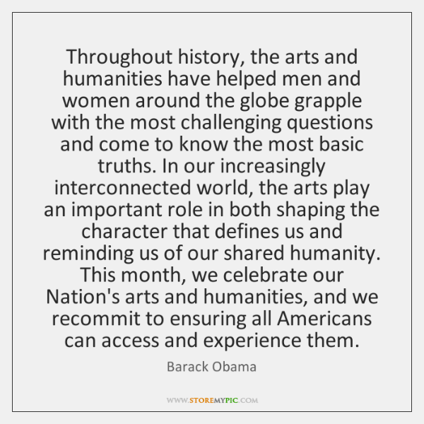 Throughout history, the arts and humanities have helped men and women around ...