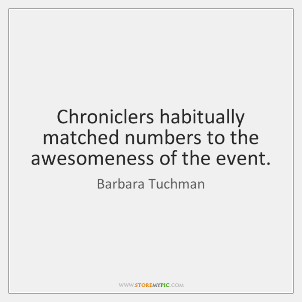 Chroniclers habitually matched numbers to the awesomeness of the event.