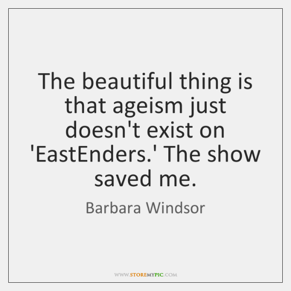 The beautiful thing is that ageism just doesn't exist on 'EastEnders.' ...