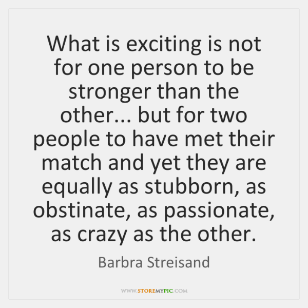 What is exciting is not for one person to be stronger than ...