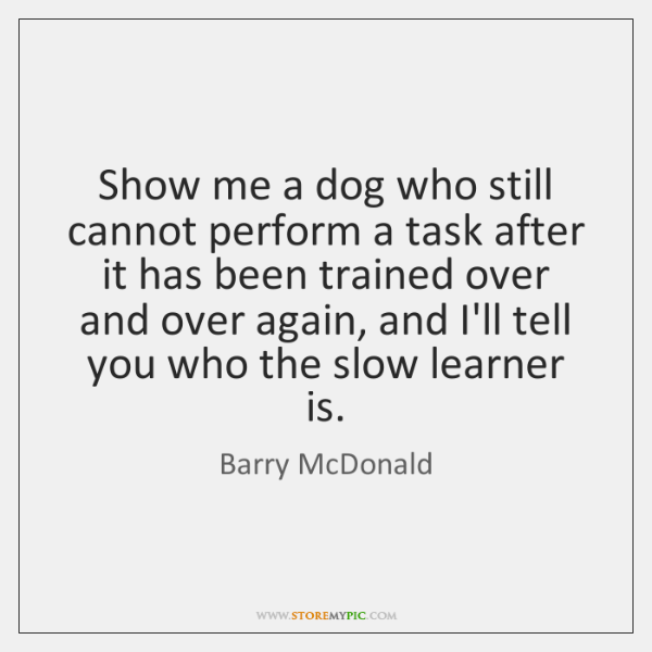 Show me a dog who still cannot perform a task after it ...