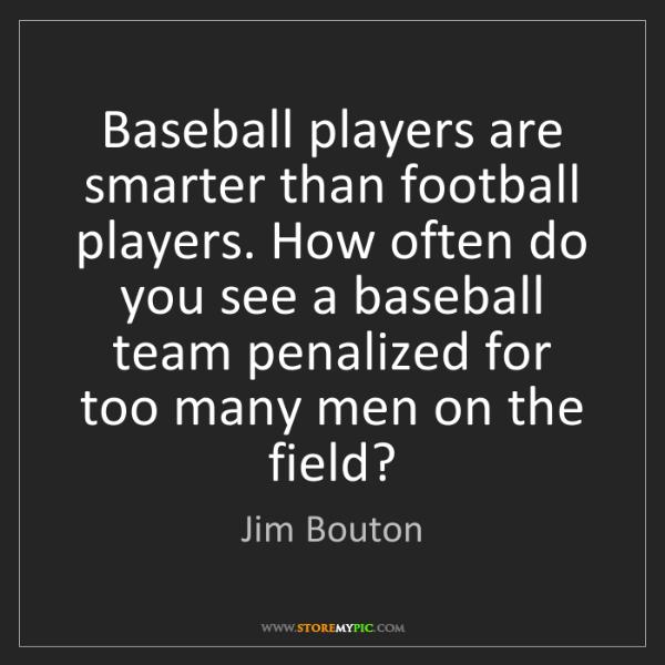 Jim Bouton: Baseball players are smarter than football players. How...
