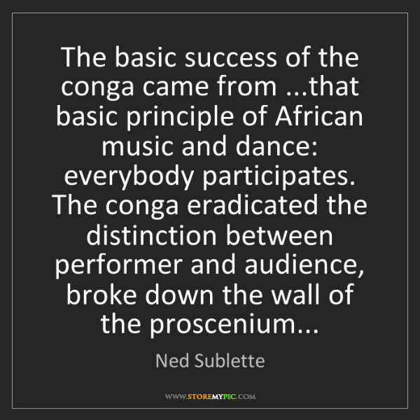 Ned Sublette: The basic success of the conga came from ...that basic...