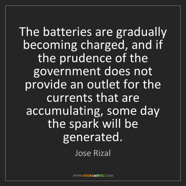Jose Rizal: The batteries are gradually becoming charged, and if...