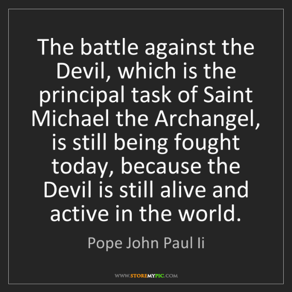Pope John Paul Ii: The battle against the Devil, which is the principal...