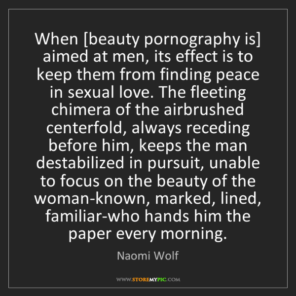 Naomi Wolf: When [beauty pornography is] aimed at men, its effect...