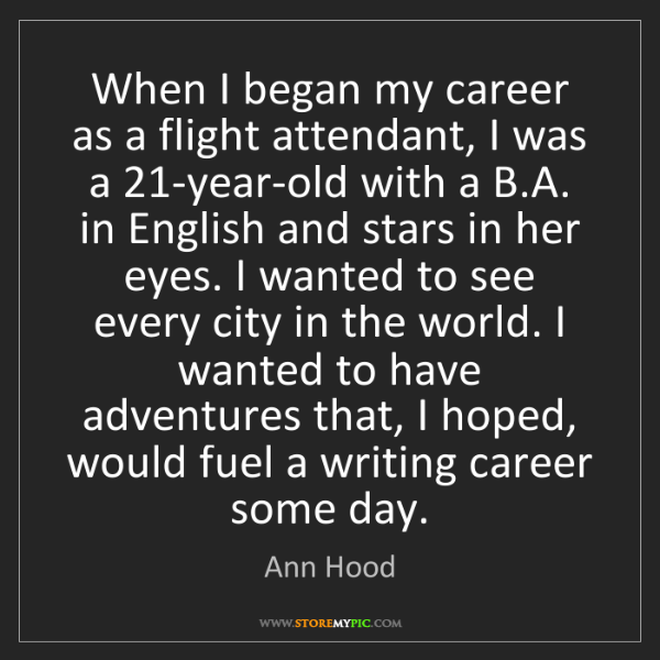 Ann Hood: When I began my career as a flight attendant, I was a...
