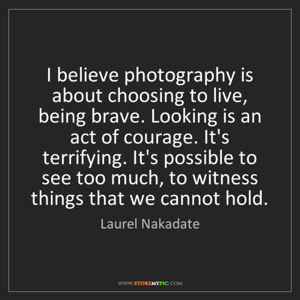 Laurel Nakadate: I believe photography is about choosing to live, being...