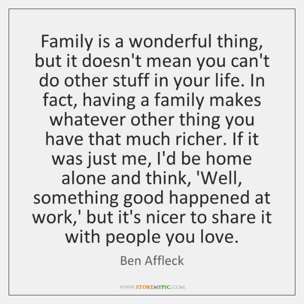 Family is a wonderful thing, but it doesn't mean you can't do ...