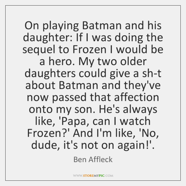 On playing Batman and his daughter: If I was doing the sequel ...