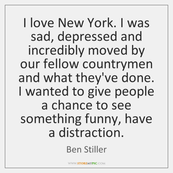 I love New York. I was sad, depressed and incredibly moved by ...