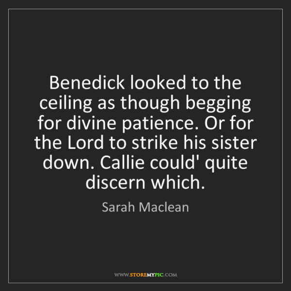Sarah Maclean: Benedick looked to the ceiling as though begging for...
