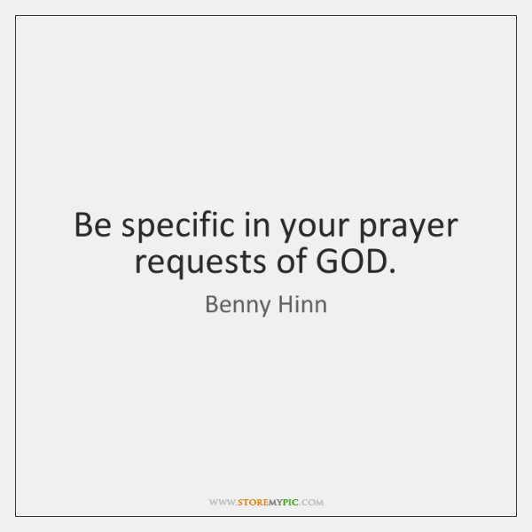 Be specific in your prayer requests of GOD  - StoreMyPic