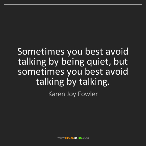 Karen Joy Fowler: Sometimes you best avoid talking by being quiet, but...