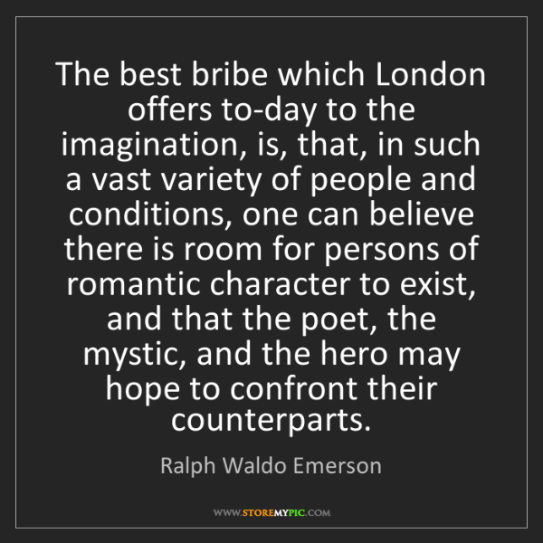 Ralph Waldo Emerson: The best bribe which London offers to-day to the imagination,...
