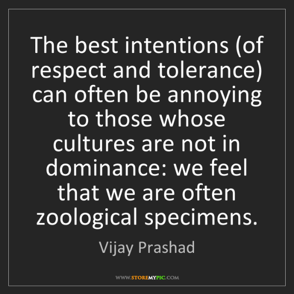 Vijay Prashad: The best intentions (of respect and tolerance) can often...