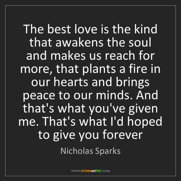 Nicholas Sparks: The best love is the kind that awakens the soul and makes...