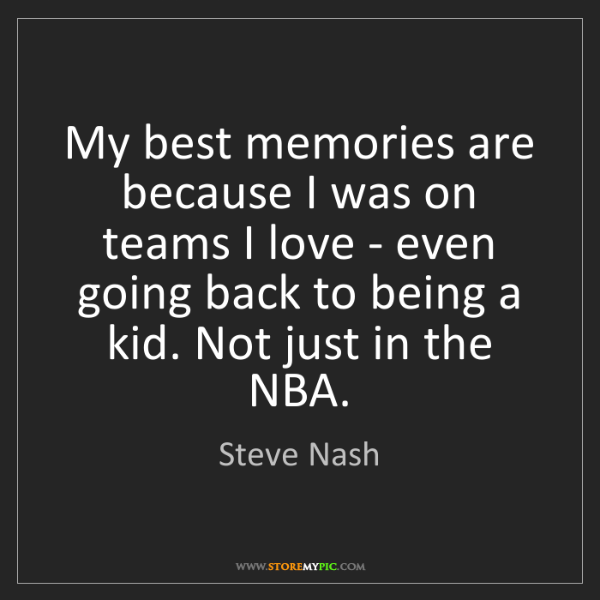 Steve Nash: My best memories are because I was on teams I love -...