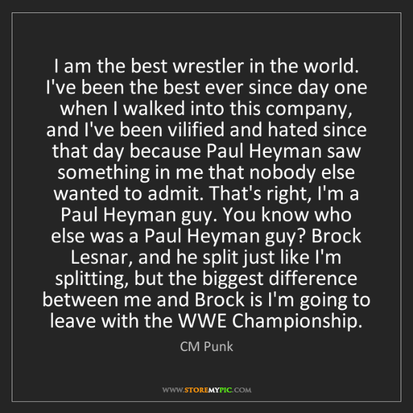 CM Punk: I am the best wrestler in the world. I've been the best...
