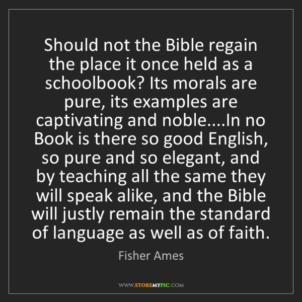 Fisher Ames: Should not the Bible regain the place it once held as...